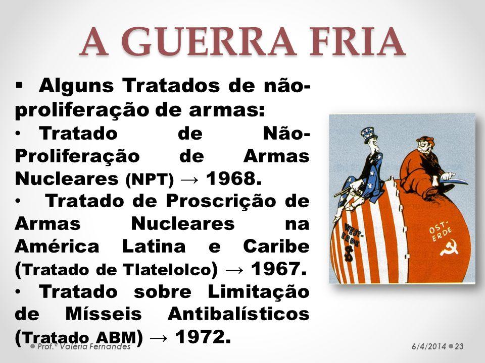 A GUERRA FRIA Alguns Tratados de não-proliferação de armas: