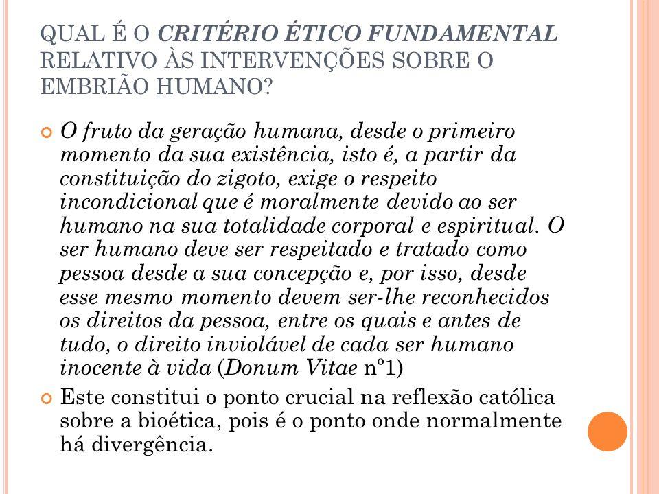 QUAL É O CRITÉRIO ÉTICO FUNDAMENTAL RELATIVO ÀS INTERVENÇÕES SOBRE O EMBRIÃO HUMANO
