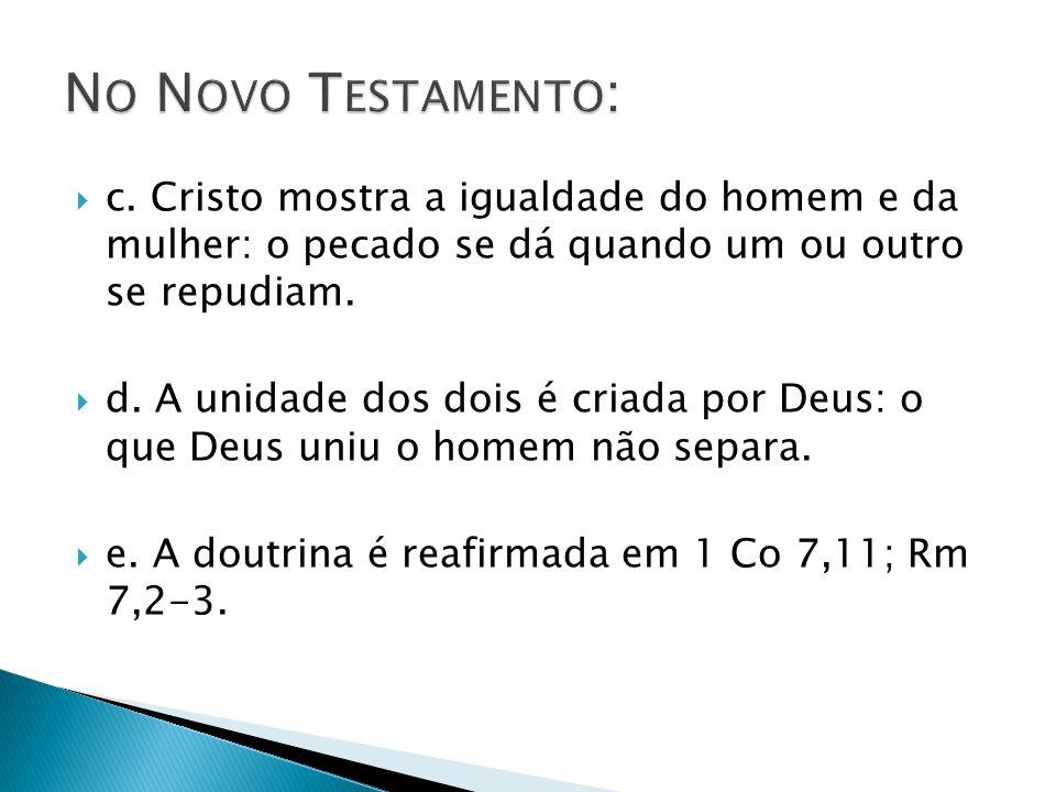No Novo Testamento: c. Cristo mostra a igualdade do homem e da mulher: o pecado se dá quando um ou outro se repudiam.