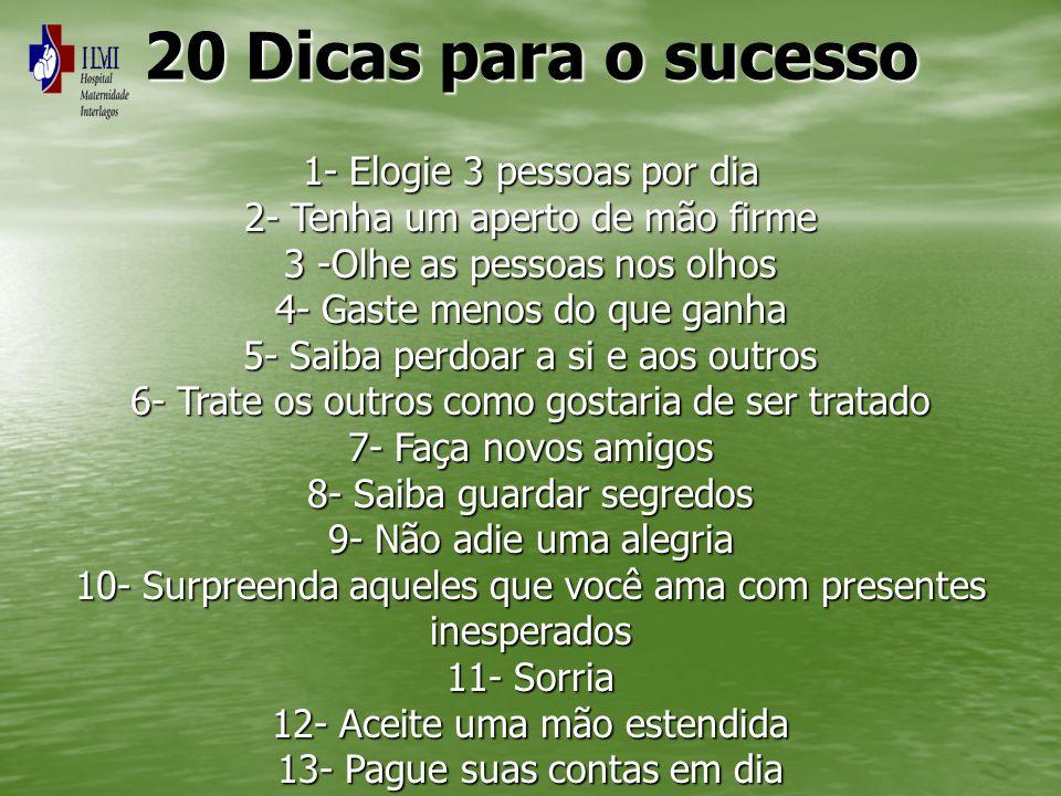 20 Dicas para o sucesso 1- Elogie 3 pessoas por dia