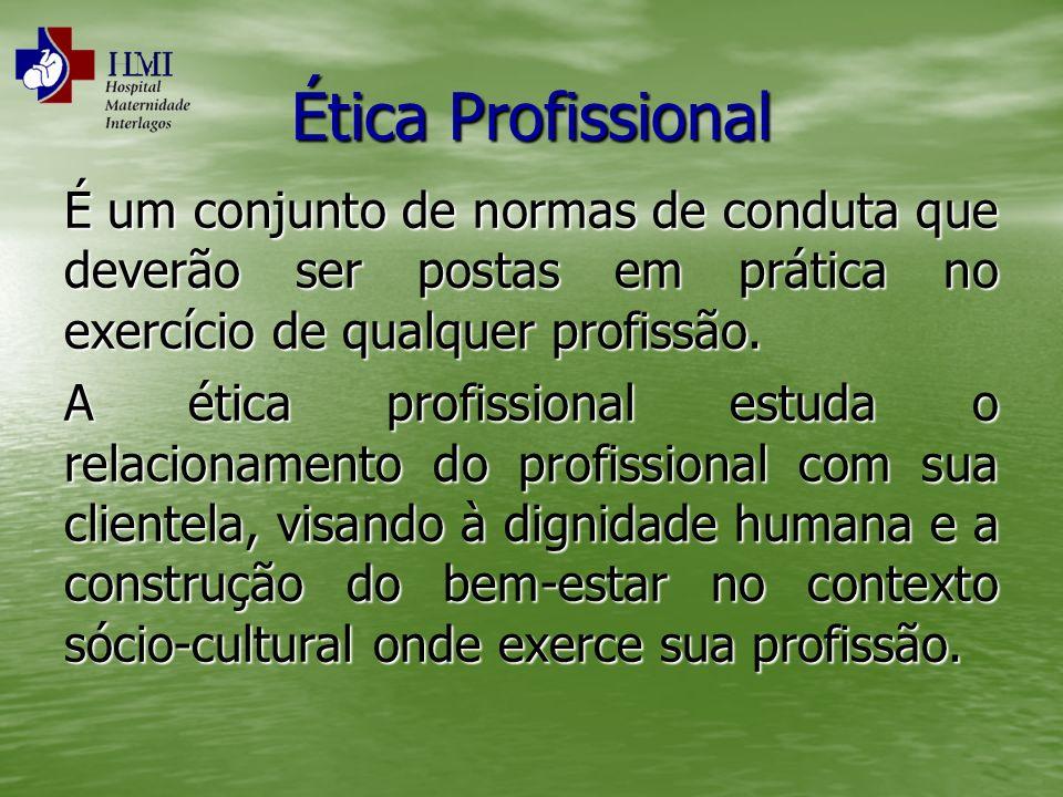 Ética Profissional É um conjunto de normas de conduta que deverão ser postas em prática no exercício de qualquer profissão.