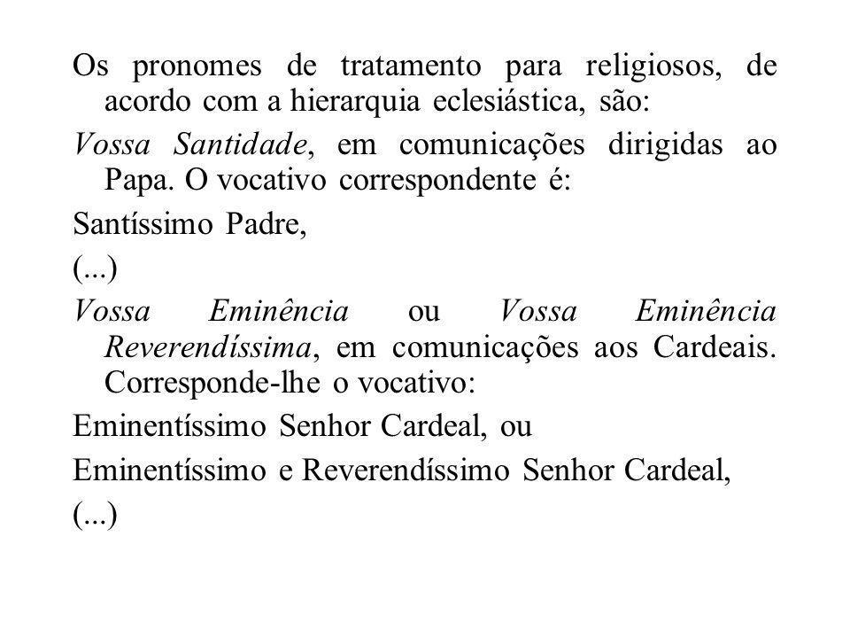 Os pronomes de tratamento para religiosos, de acordo com a hierarquia eclesiástica, são: