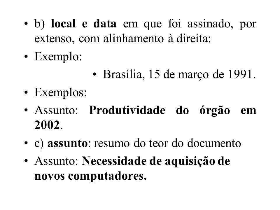 b) local e data em que foi assinado, por extenso, com alinhamento à direita: