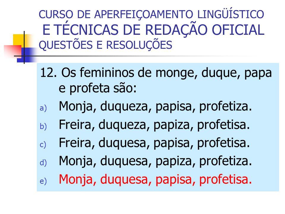 12. Os femininos de monge, duque, papa e profeta são: