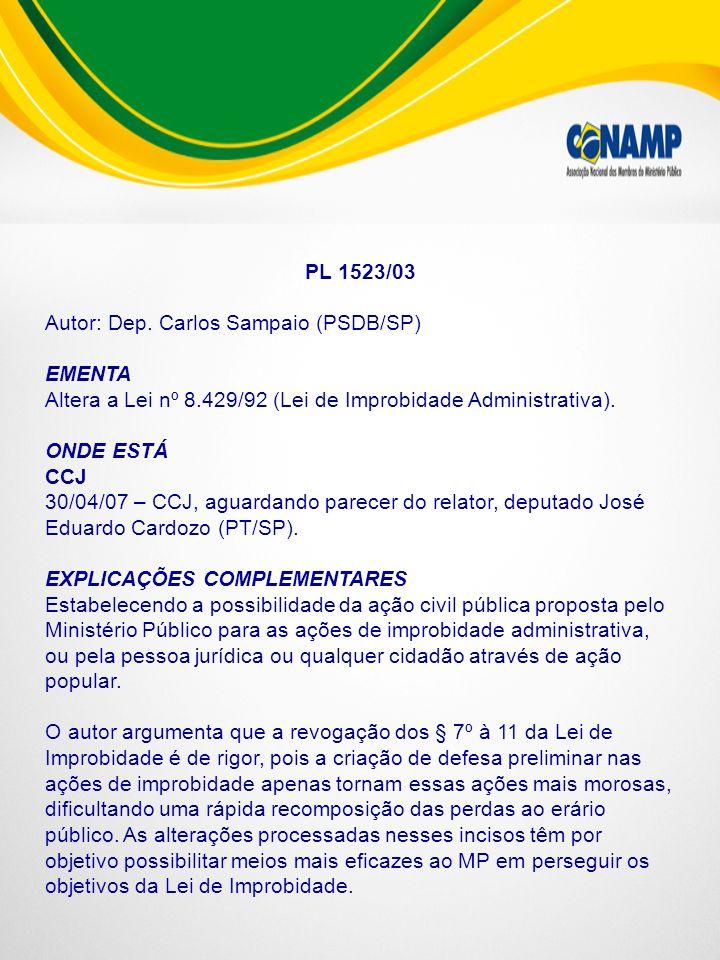 PL 1523/03 Autor: Dep. Carlos Sampaio (PSDB/SP) EMENTA. Altera a Lei nº 8.429/92 (Lei de Improbidade Administrativa).