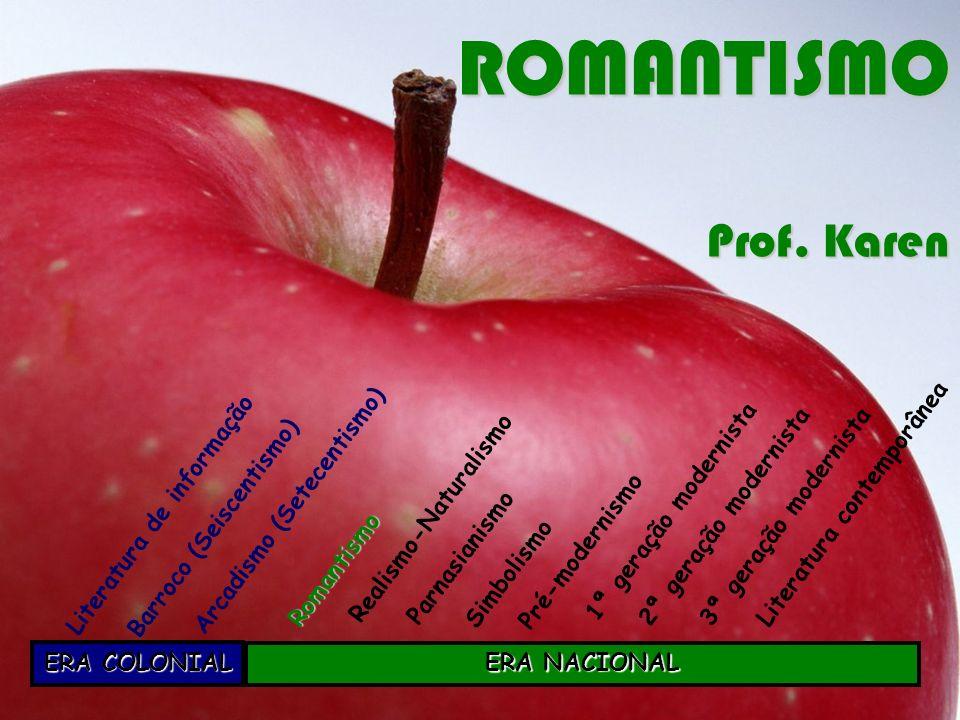 ROMANTISMO Prof. Karen Arcadismo (Setecentismo) Barroco (Seiscentismo)