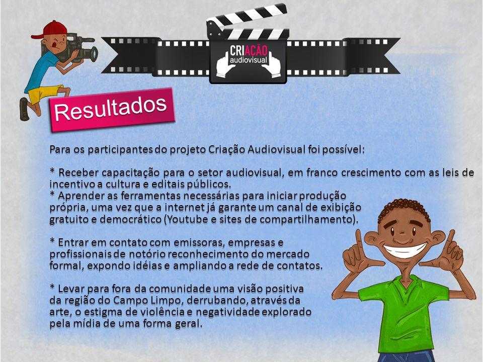 Resultados Para os participantes do projeto Criação Audiovisual foi possível: