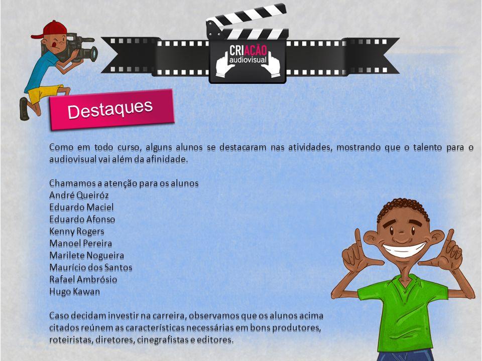Destaques Como em todo curso, alguns alunos se destacaram nas atividades, mostrando que o talento para o audiovisual vai além da afinidade.