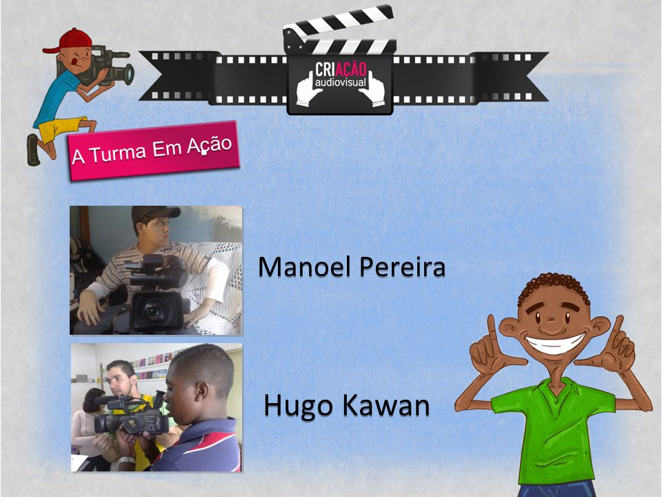 A Turma Em Acão Manoel Pereira Hugo Kawan