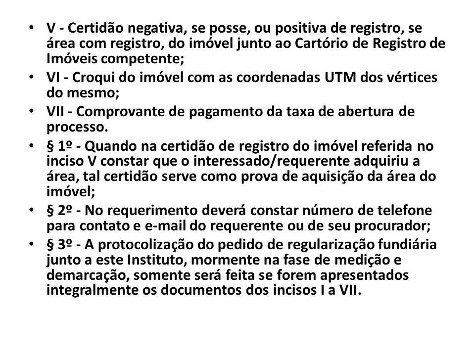 V - Certidão negativa, se posse, ou positiva de registro, se área com registro, do imóvel junto ao Cartório de Registro de Imóveis competente;
