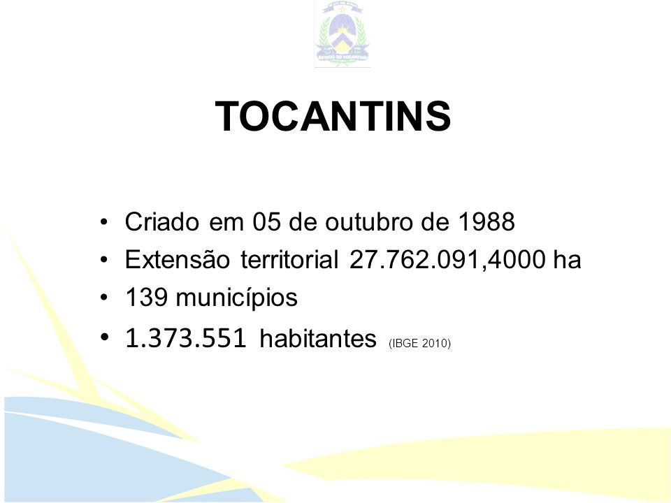 TOCANTINS 1.373.551 habitantes (IBGE 2010)