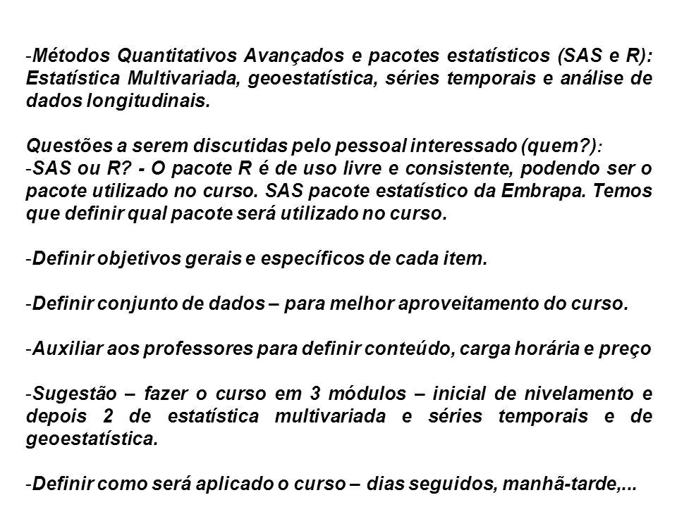 Métodos Quantitativos Avançados e pacotes estatísticos (SAS e R): Estatística Multivariada, geoestatística, séries temporais e análise de dados longitudinais.