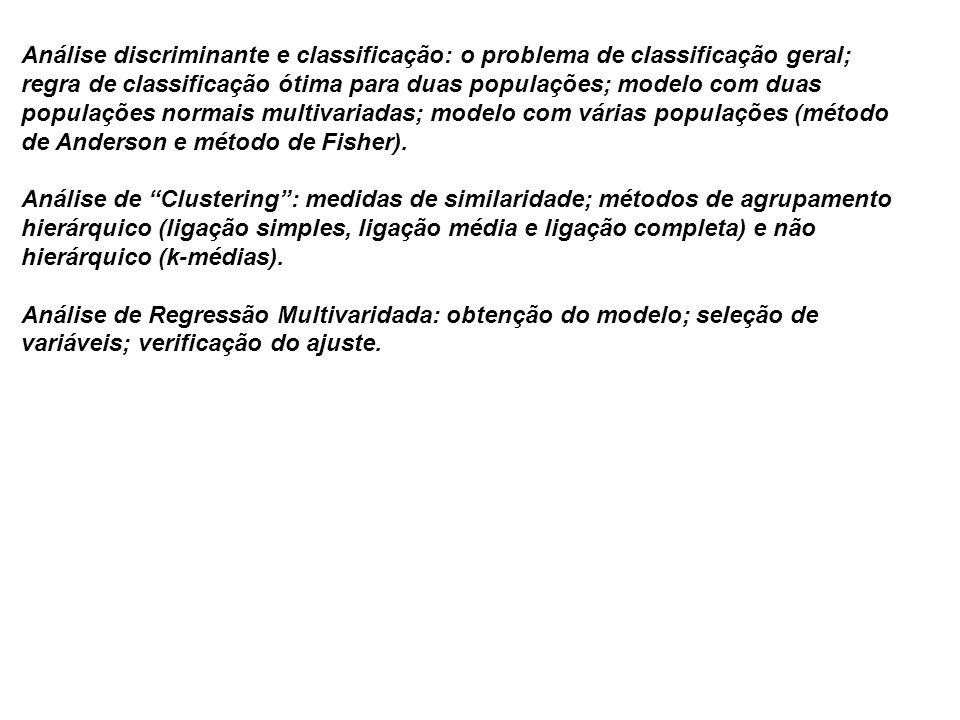 Análise discriminante e classificação: o problema de classificação geral; regra de classificação ótima para duas populações; modelo com duas populações normais multivariadas; modelo com várias populações (método de Anderson e método de Fisher).