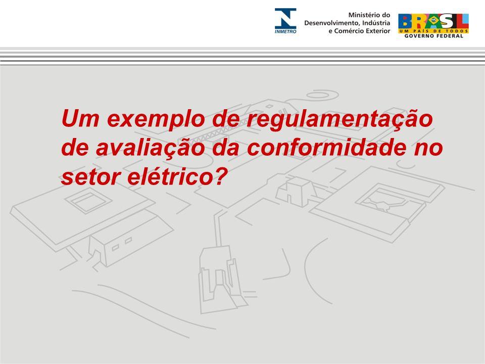 Um exemplo de regulamentação de avaliação da conformidade no setor elétrico