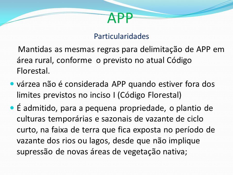 APP Particularidades. Mantidas as mesmas regras para delimitação de APP em área rural, conforme o previsto no atual Código Florestal.