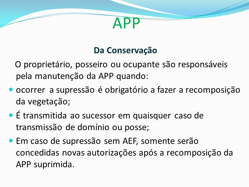 APP Da Conservação. O proprietário, posseiro ou ocupante são responsáveis pela manutenção da APP quando: