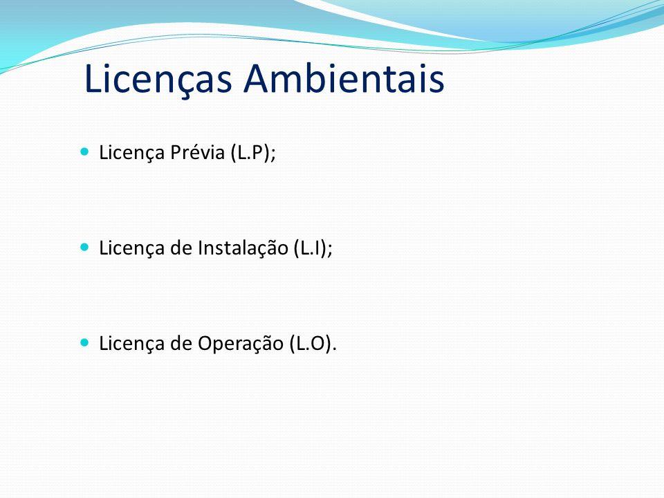 Licenças Ambientais Licença Prévia (L.P); Licença de Instalação (L.I);