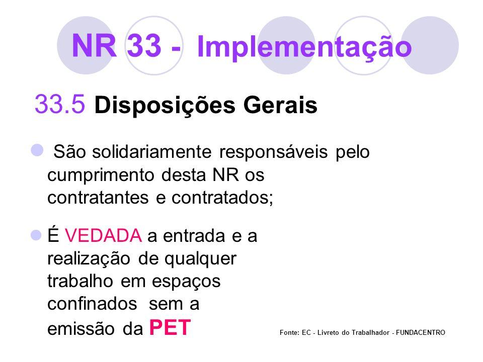 NR 33 - Implementação33.5 Disposições Gerais. São solidariamente responsáveis pelo cumprimento desta NR os contratantes e contratados;