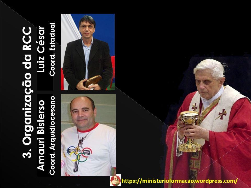 3. Organização da RCC Luiz César Amauri Bisterso Coord. Estadual