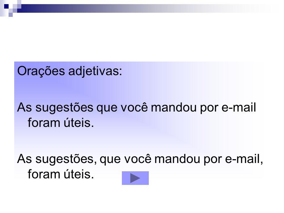 Orações adjetivas: As sugestões que você mandou por e-mail foram úteis.
