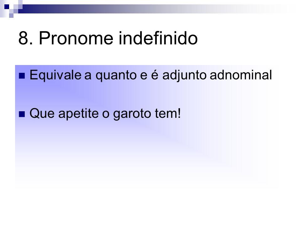 8. Pronome indefinido Equivale a quanto e é adjunto adnominal