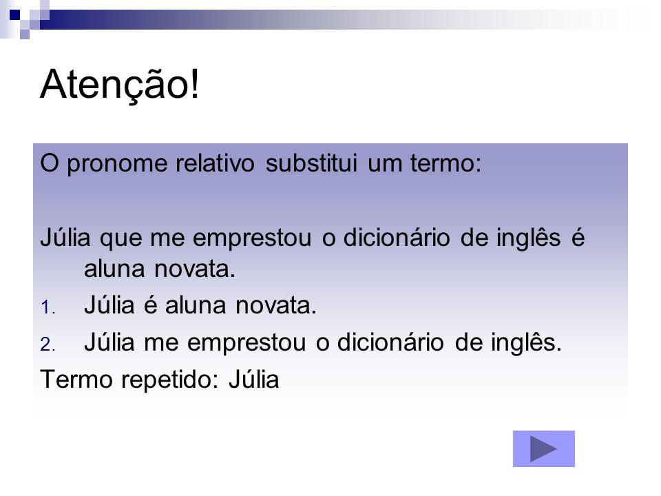 Atenção! O pronome relativo substitui um termo: