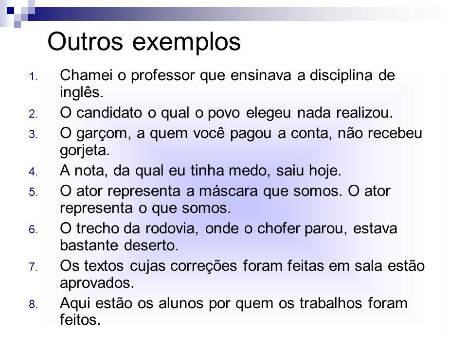 Outros exemplos Chamei o professor que ensinava a disciplina de inglês. O candidato o qual o povo elegeu nada realizou.