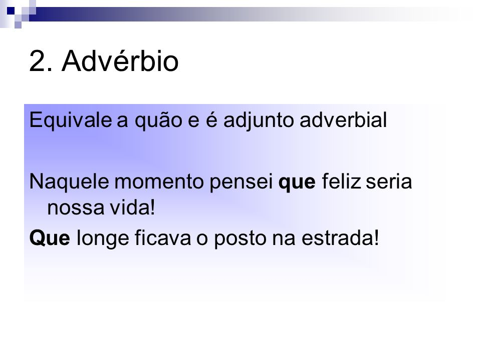 2. Advérbio Equivale a quão e é adjunto adverbial