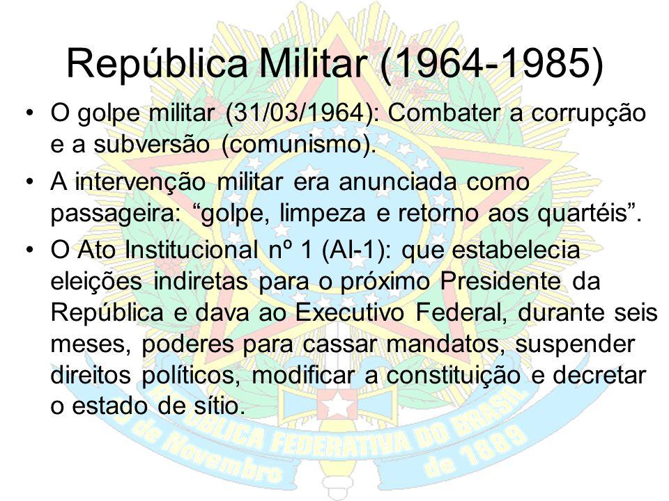 República Militar (1964-1985) O golpe militar (31/03/1964): Combater a corrupção e a subversão (comunismo).