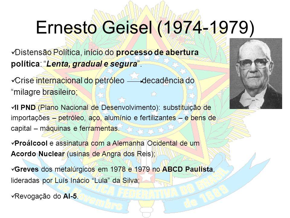 Ernesto Geisel (1974-1979) Distensão Política, início do processo de abertura política: Lenta, gradual e segura .