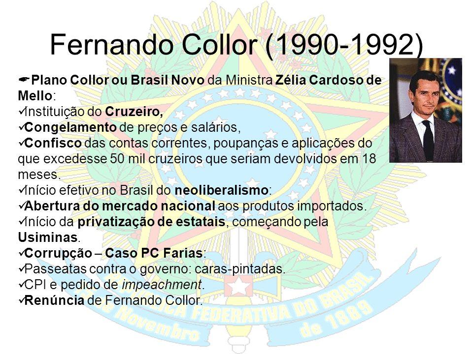 Fernando Collor (1990-1992) Plano Collor ou Brasil Novo da Ministra Zélia Cardoso de Mello: Instituição do Cruzeiro,