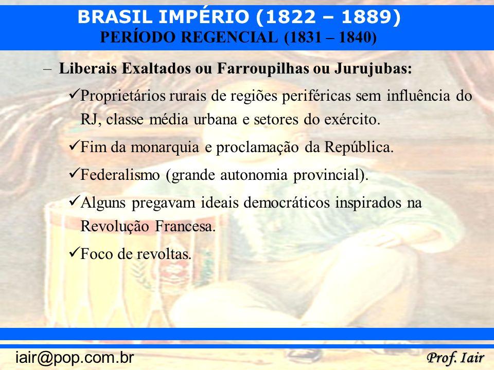 Liberais Exaltados ou Farroupilhas ou Jurujubas: