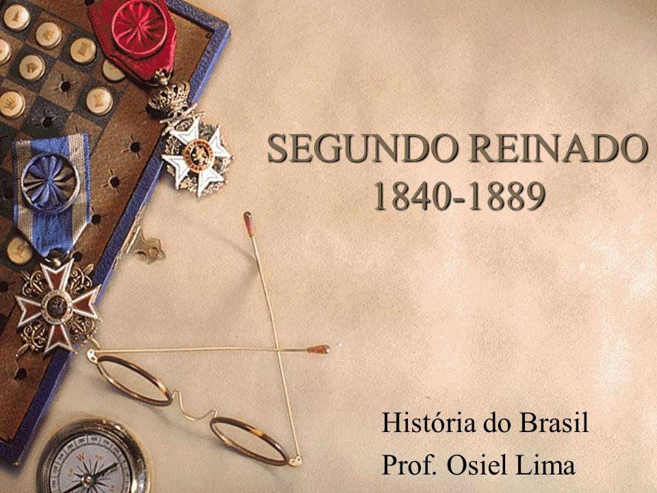 SEGUNDO REINADO 1840-1889 História do Brasil Prof. Osiel Lima
