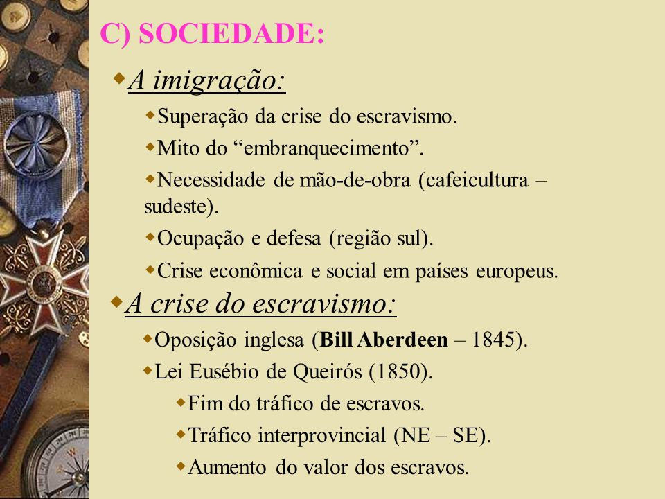 C) SOCIEDADE: A imigração: A crise do escravismo: