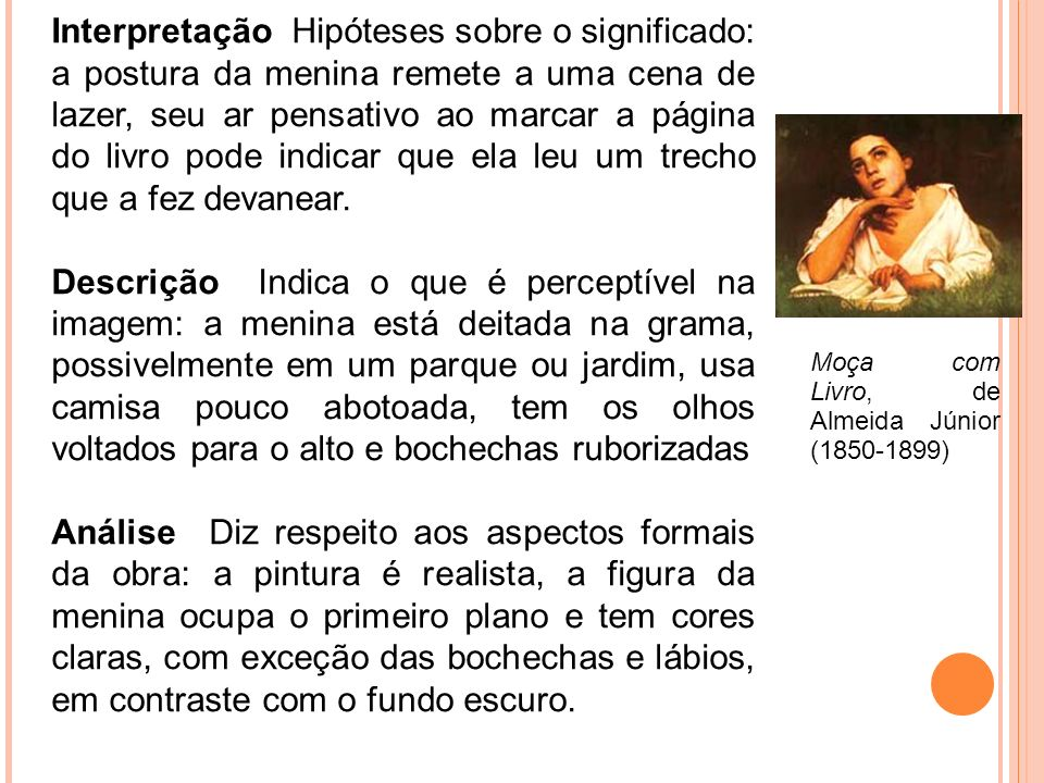 Interpretação Hipóteses sobre o significado: a postura da menina remete a uma cena de lazer, seu ar pensativo ao marcar a página do livro pode indicar que ela leu um trecho que a fez devanear.