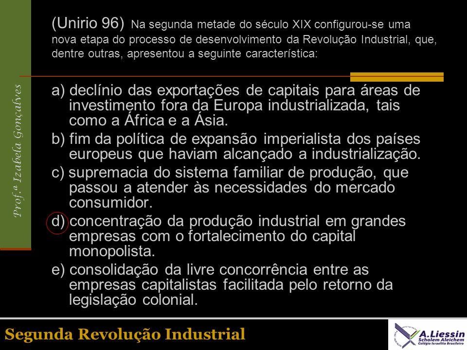 (Unirio 96) Na segunda metade do século XIX configurou-se uma nova etapa do processo de desenvolvimento da Revolução Industrial, que, dentre outras, apresentou a seguinte característica: