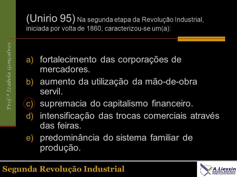 (Unirio 95) Na segunda etapa da Revolução Industrial, iniciada por volta de 1860, caracterizou-se um(a):