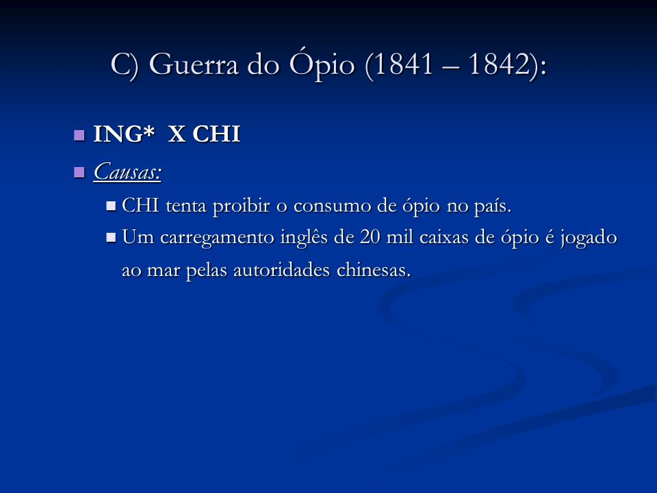 C) Guerra do Ópio (1841 – 1842): ING* X CHI Causas: