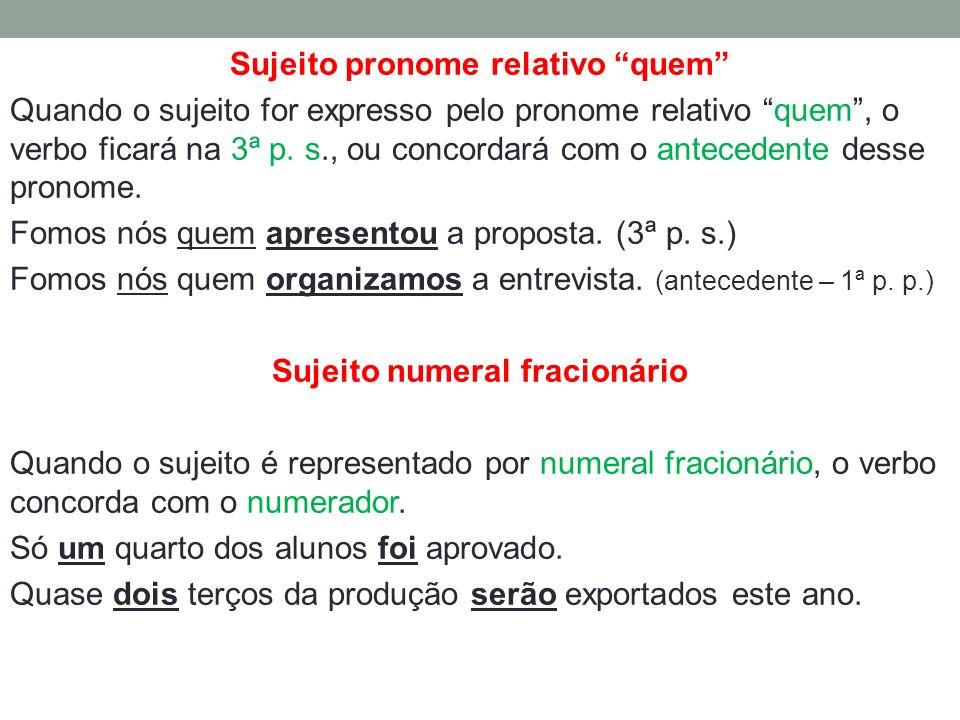 Sujeito pronome relativo quem Quando o sujeito for expresso pelo pronome relativo quem , o verbo ficará na 3ª p.