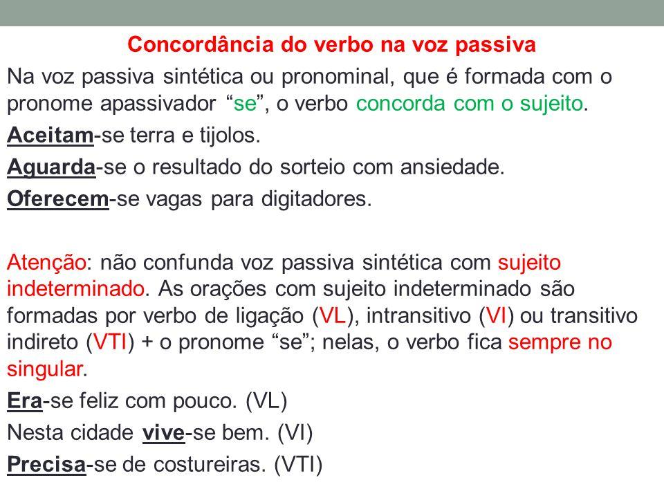 Concordância do verbo na voz passiva Na voz passiva sintética ou pronominal, que é formada com o pronome apassivador se , o verbo concorda com o sujeito.