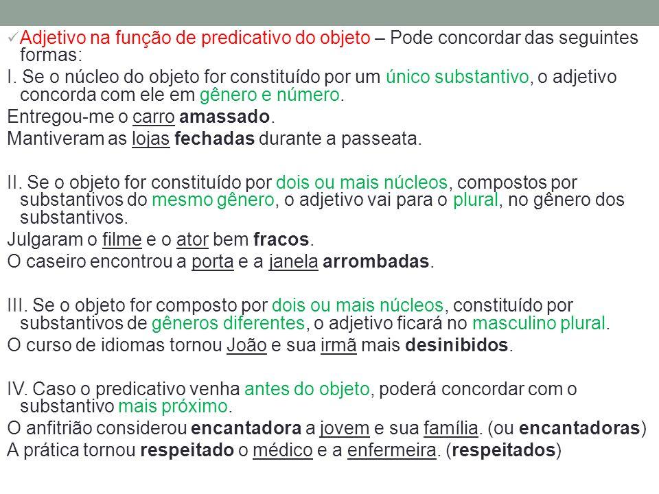 Adjetivo na função de predicativo do objeto – Pode concordar das seguintes formas: