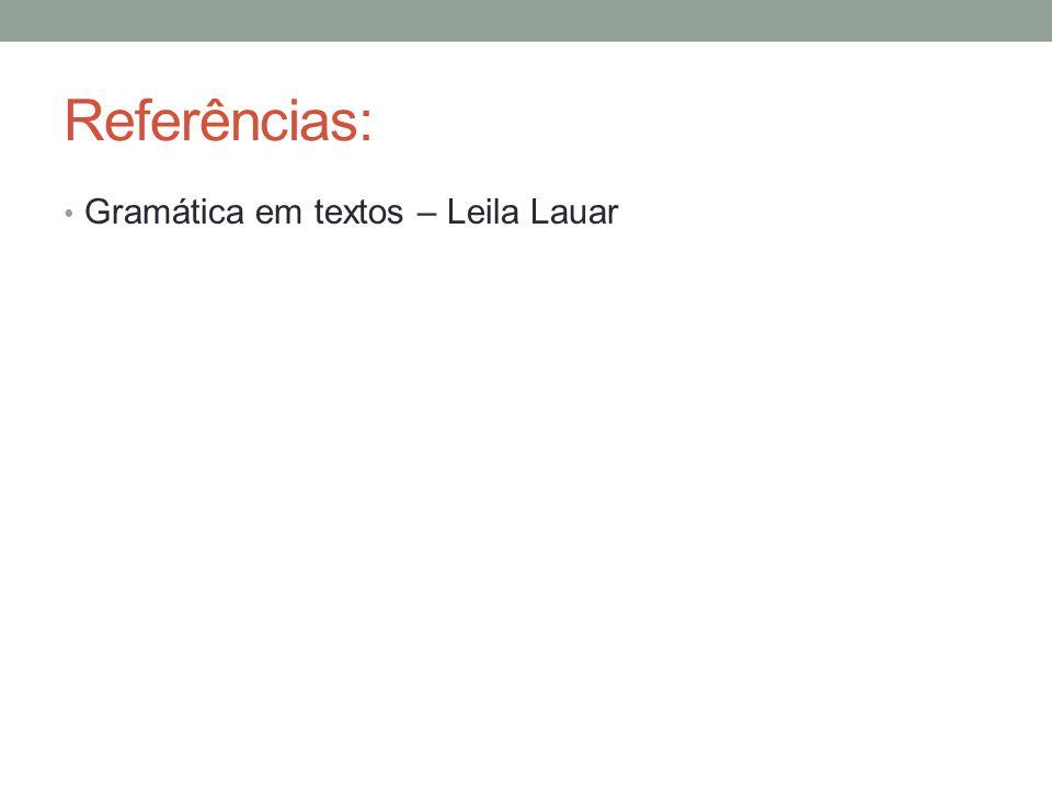 Referências: Gramática em textos – Leila Lauar