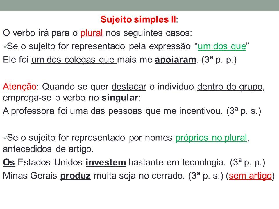 Sujeito simples II: O verbo irá para o plural nos seguintes casos: Se o sujeito for representado pela expressão um dos que
