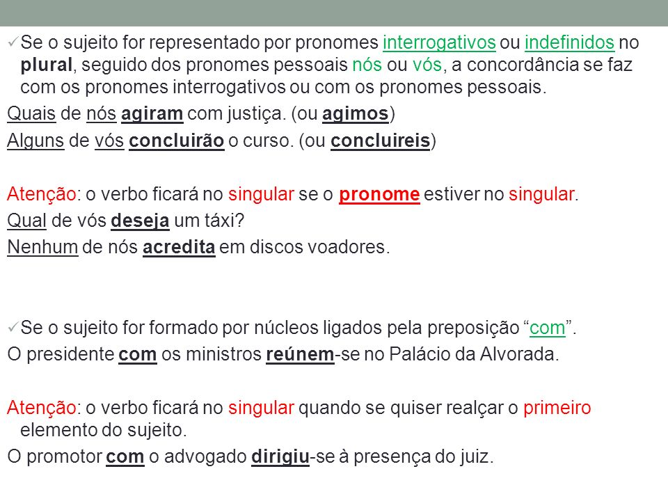 Se o sujeito for representado por pronomes interrogativos ou indefinidos no plural, seguido dos pronomes pessoais nós ou vós, a concordância se faz com os pronomes interrogativos ou com os pronomes pessoais.