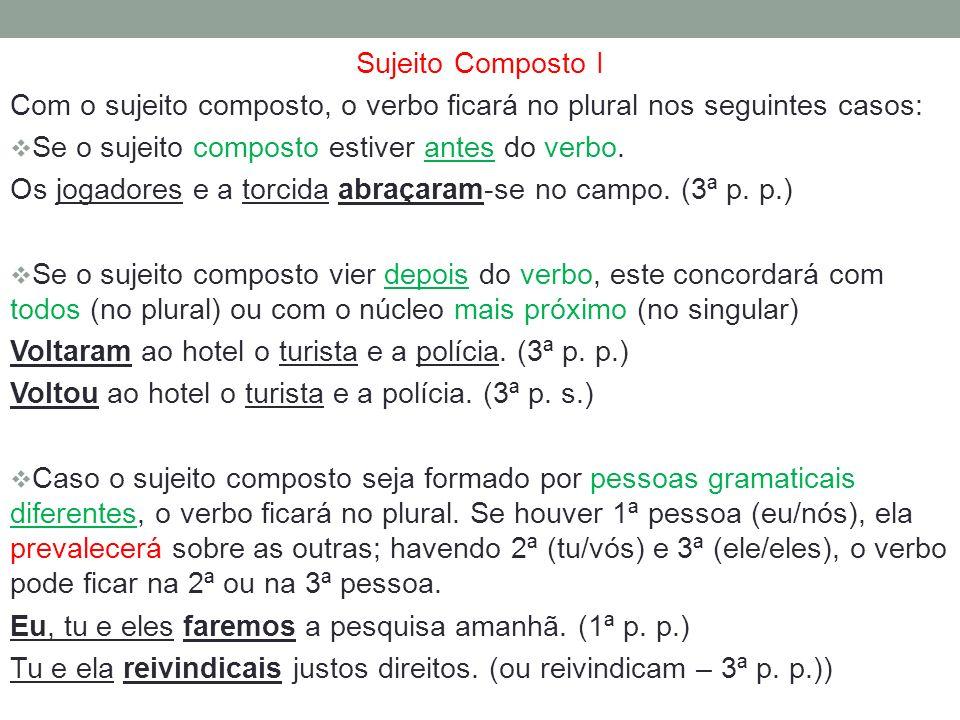 Sujeito Composto I Com o sujeito composto, o verbo ficará no plural nos seguintes casos: Se o sujeito composto estiver antes do verbo.