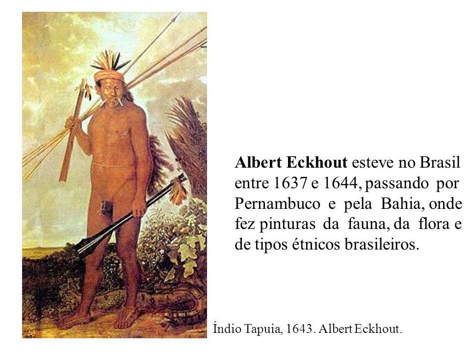 Albert Eckhout esteve no Brasil entre 1637 e 1644, passando por