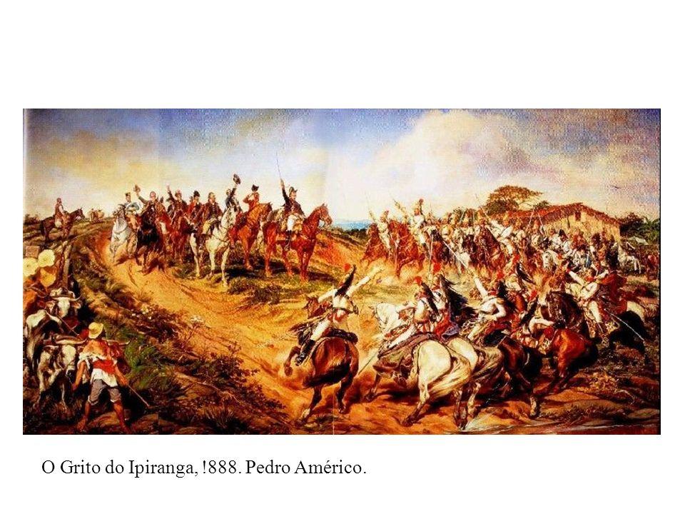 O Grito do Ipiranga, !888. Pedro Américo.