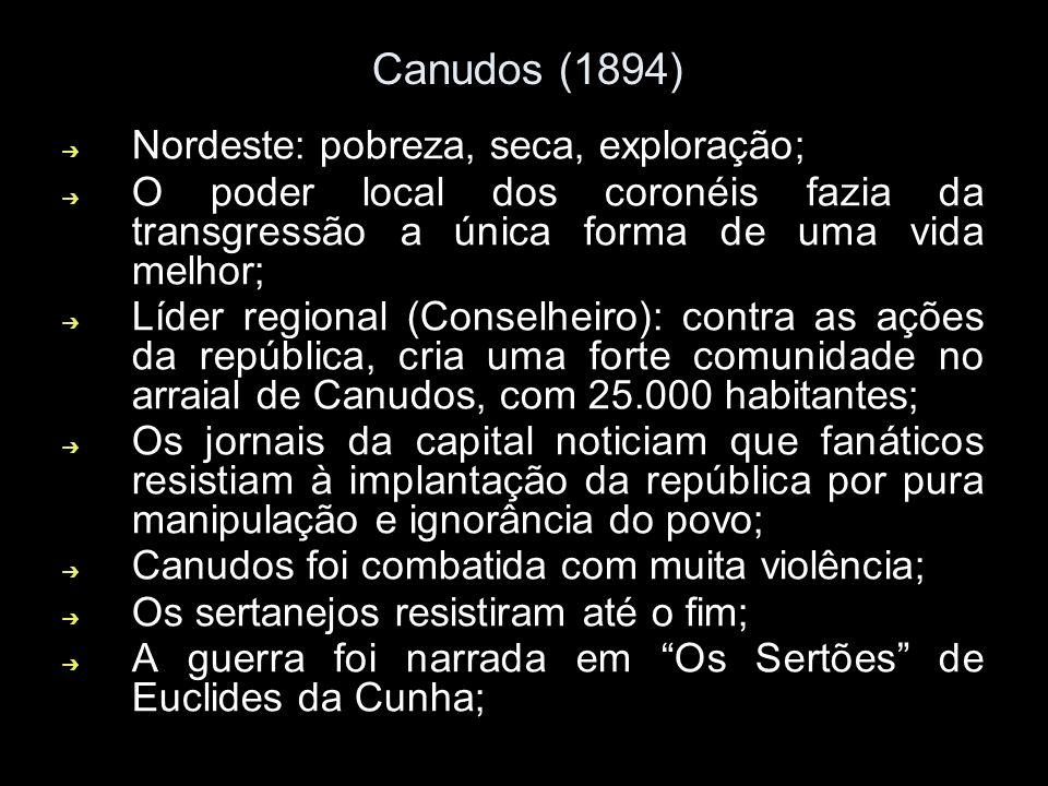 Canudos (1894) Nordeste: pobreza, seca, exploração;