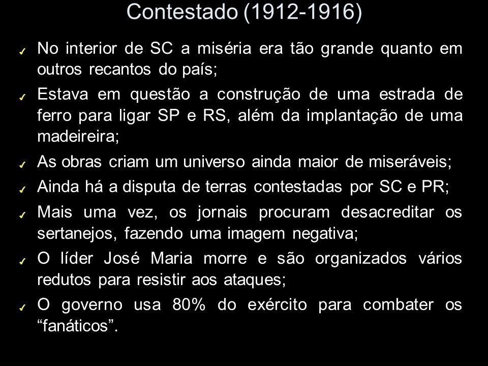 Contestado (1912-1916) No interior de SC a miséria era tão grande quanto em outros recantos do país;