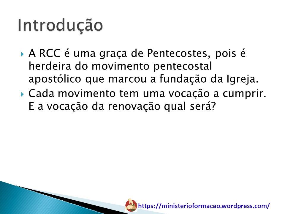 Introdução A RCC é uma graça de Pentecostes, pois é herdeira do movimento pentecostal apostólico que marcou a fundação da Igreja.